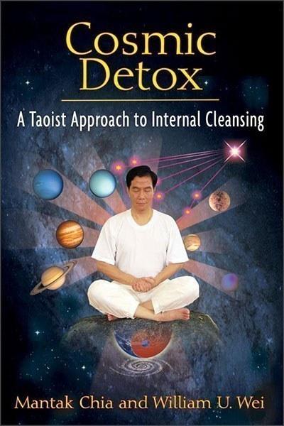 Cosmic Detox: A Taoist Approach to Internal Cleansing – Mantak Chia and William U. Wei